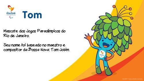 Tom - Mascote dos Jogos Paraolímpicos do Rio 2016